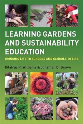 Learning Gardens and Sustainability Education By Williams, Dilafruz